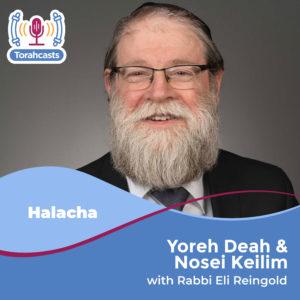 Yoreh Deah & Nosei Keilim